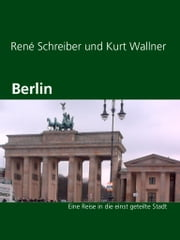 Berlin - Eine Reise in die einst geteilte Stadt ebook by Kobo.Web.Store.Products.Fields.ContributorFieldViewModel