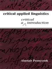 Critical Applied Linguistics - A Critical Introduction ebook by Alastair Pennycook