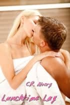 Lunchtime Lay ebook by C.R Alvery