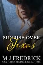 Sunrise Over Texas ebook by MJ Fredrick