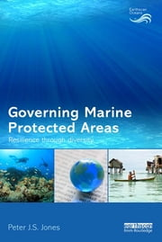 Governing Marine Protected Areas - Resilience through Diversity ebook by Peter J.S. Jones
