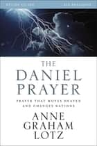 The Daniel Prayer Study Guide - Prayer That Moves Heaven and Changes Nations ebook by Anne Graham Lotz