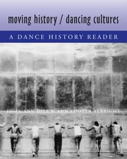 Moving History/Dancing Cultures - A Dance History Reader ebook by Ann Dils, Ann Cooper Albright