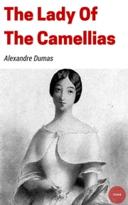 The Lady of the Camellias ebook by Alexandre Dumas (fils)