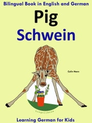 Bilingual Book in English and German: Pig - Schwein - Learn German Collection ebook by Colin Hann