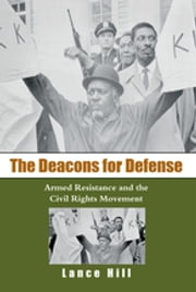 The Deacons for Defense - Armed Resistance and the Civil Rights Movement ebook by Lance Hill