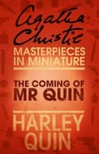 The Coming of Mr Quin: An Agatha Christie Short Story ebook by Agatha Christie
