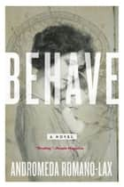 Behave ebook by Andromeda Romano-Lax