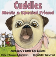 Cuddles Meets a Special Friend - Aunt Suzy's 'Little' Life Lessons ebook by Suzanne G. Desrochers
