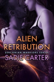 Alien Retribution - Zerconian Warriors, #13 ebook by Sadie Carter