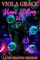 Shape Shifting 201 ebook by Viola Grace