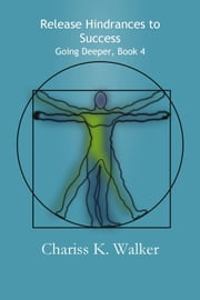 Release Hindrances to Success (Going Deeper, Book 4) ebook by Chariss K. Walker