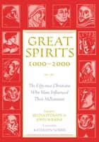 Great Spirits 1000-2000 - The Fifty-two Christians Who Most Influenced Their Millennium ebook by Selina O'Grady, John Wilkins, Kathleen Norris