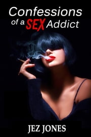 Confessions of a Sex Addict - New Amsterdam, #3 ebook by Jez Jones