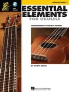 Essential Elements for Ukulele - Method Book 1 - Comprehensive Ukulele Method ebook by Marty Gross