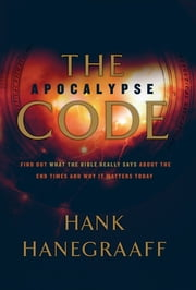 The Apocalypse Code - Find Out What the Bible REALLY Says About the End Times... and Why It Matters Today ebook by Hank Hanegraaff