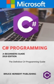 C# Programming Language. In 24 Hours, For Beginners, Learn Coding Fast! C Sharp Programming , For Dummies Book with Hands-On Projects. In Easy Steps! An Ultimate Beginner's Guide! ebook by Bruce Herbert
