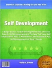 Self Development - A Single Source For Self Development Goals, Personal Growth, Self Development And The Way To Power, Self Development Hints In Affirmation And Visualization Aaa and Self Development For Smart People ebook by Viola Bower