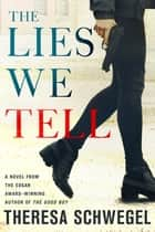 The Lies We Tell ebook by Theresa Schwegel