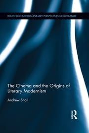 The Cinema and the Origins of Literary Modernism ebook by Andrew Shail