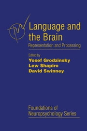 Language and the Brain: Representation and Processing ebook by Grodzinsky, Yosef