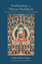 Purification in Tibetan Buddhism - The Practice of the Thirty-Five Confession Buddhas ebook by Geshe Jampa Gyatso,Lama Zopa Rinpoche,Joan Nicell