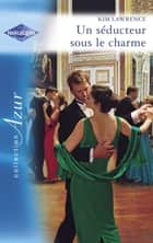 Un séducteur sous le charme (Harlequin Azur) ebook by Kim Lawrence