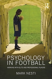 Psychology in Football - Working with Elite and Professional Players ebook by Mark Nesti