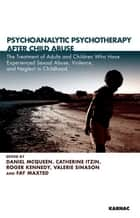 Psychoanalytic Psychotherapy After Child Abuse ebook by Itzin,Kennedy,Maxted,McQueen,Sinason
