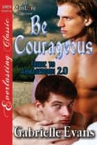 Be Courageous ebook by Gabrielle Evans