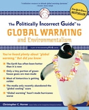 The Politically Incorrect Guide to Global Warming - And Environmentalism ebook by Christopher C. Horner