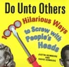 Do Unto Others - 1000 Hilarious Ways to Screw with People's Heads ebook by Justin Heimberg, David Gomberg