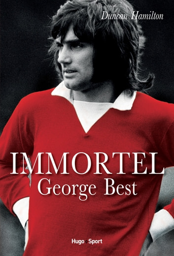 Immortel George Best ebook by Duncan Hamilton