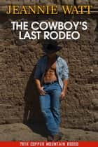 The Cowboy's Last Rodeo ebook by Jeannie Watt
