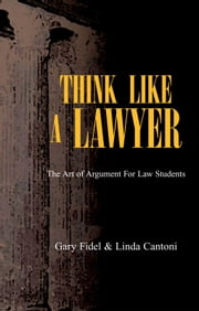 Think Like A Lawyer: The Art of Argument For Law Students ebook by Gary Fidel and Linda Cantoni