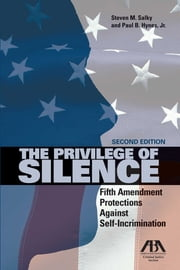 The Privilege of Silence - Fifth Amendment Protections Against Self Incrimination ebook by Steven M. Salky,Paul B. Hynes Jr.