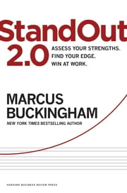StandOut 2.0 - Assess Your Strengths, Find Your Edge, Win at Work ebook by Marcus Buckingham