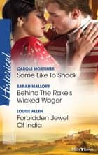 Some Like To Shock/Behind The Rake's Wicked Wager/Forbidden Jewel Of India ebook by Carole Mortimer, Sarah Mallory, Louise Allen