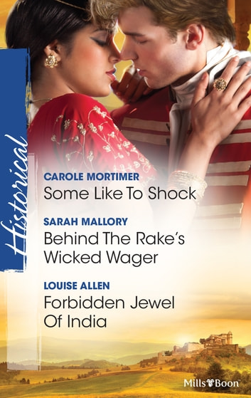 Some Like To Shock/Behind The Rake's Wicked Wager/Forbidden Jewel Of India 電子書 by Carole Mortimer,Sarah Mallory,Louise Allen