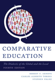 Comparative Education - The Dialectic of the Global and the Local ebook by Robert F. Arnove,Carlos Alberto Torres,Stephen Franz