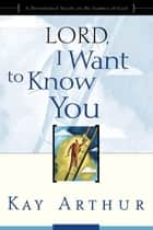 Lord, I Want to Know You ebook by Kay Arthur