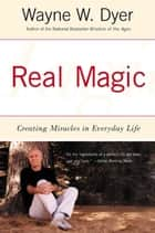 Real Magic - Creating Miracles in Everyday Life ebook by Wayne Dyer