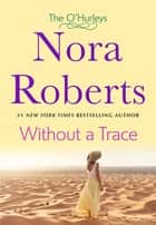 Without a Trace - The O'Hurleys ebook by Nora Roberts