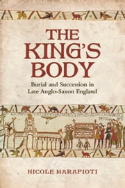 The King's Body - Burial and Succession in Late Anglo-Saxon England ebook by Kobo.Web.Store.Products.Fields.ContributorFieldViewModel