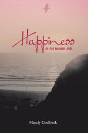 Happiness Is An Inside Job ebook by Mandy Coulbeck