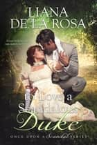 To Love a Scandalous Duke ebook by Liana De la Rosa