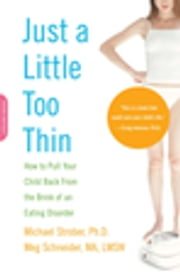 Just a Little Too Thin - How to Pull Your Child Back from the Brink of an Eating Disorder ebook by Michael Strober,Meg Schneider