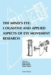 The Mind's Eye: Cognitive and Applied Aspects of Eye Movement Research ebook by Radach, Ralph