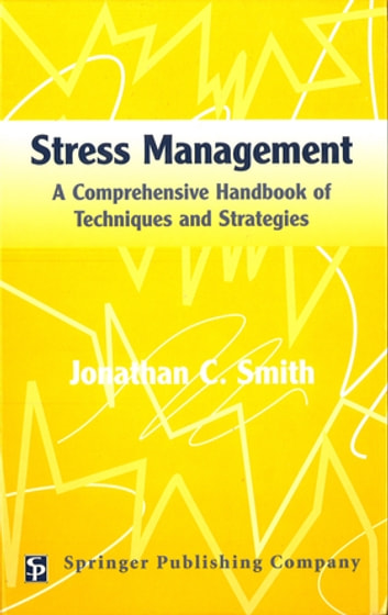 Stress Management - A Comprehensive Handbook Of Techniques And Strategies ebook by Jonathan C. Smith, PhD