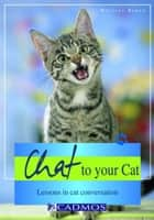 Chat to your Cat - Lessons in cat conversation ebook by Martina Braun